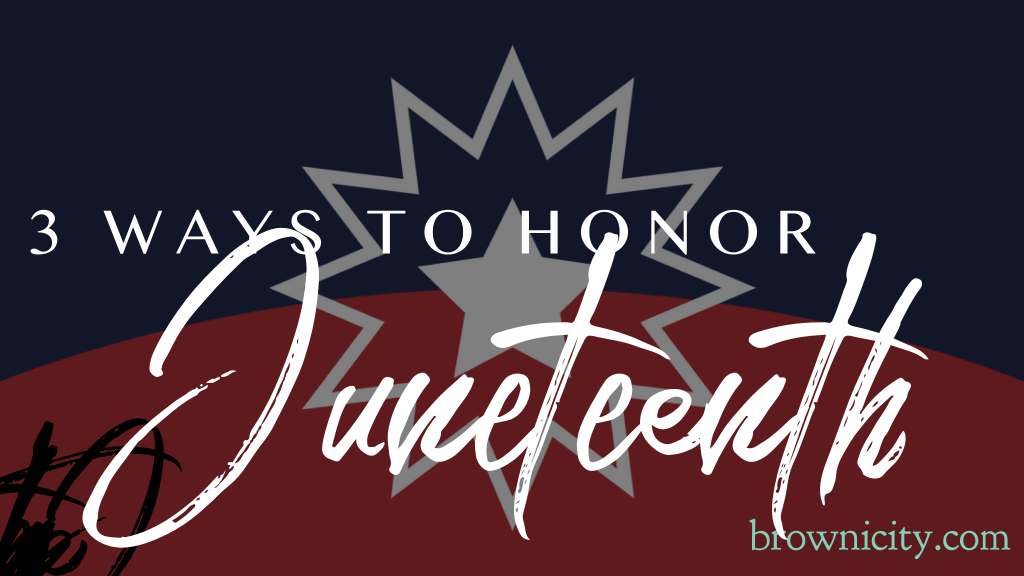 3 Ways to Honor Juneteenth